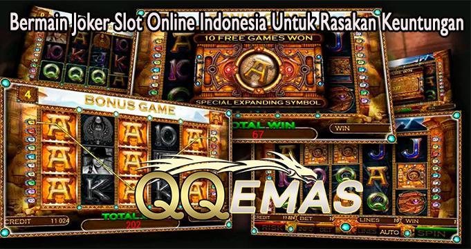 Bermain Joker Slot Online Indonesia Untuk Rasakan Keuntungan