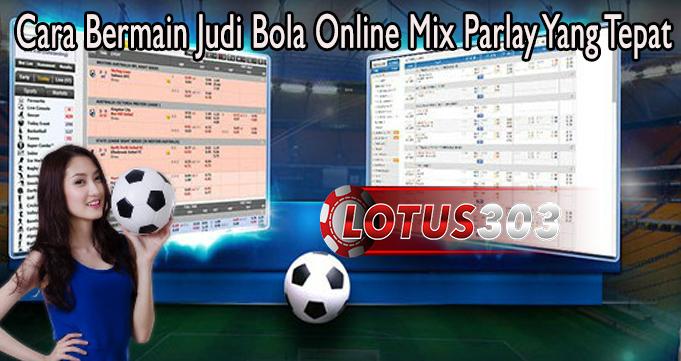 Cara Bermain Judi Bola Online Mix Parlay Yang Tepat