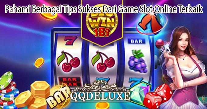 Pahami Berbagai Tips Sukses Dari Game Slot Online Terbaik