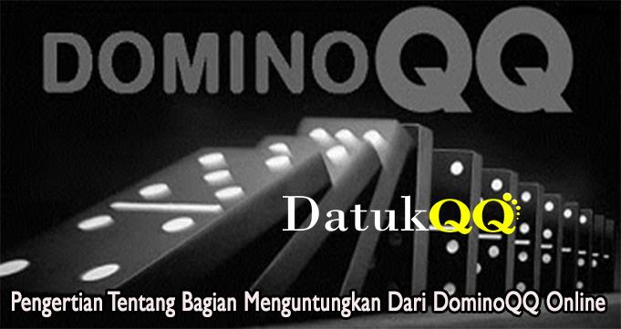 Pengertian Tentang Bagian Menguntungkan Dari DominoQQ Online