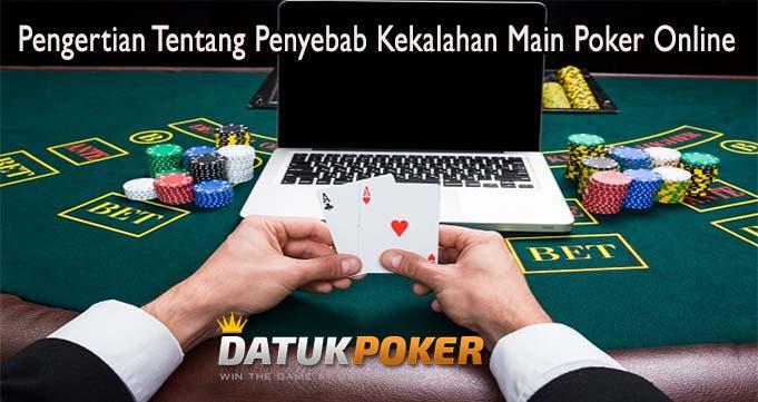 Pengertian Tentang Penyebab Kekalahan Main Poker Online